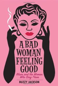 a-bad-woman-feeling-good-blues-women-who-buzzy-jackson-hardcover-cover-art